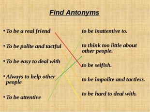 Find Antonyms To be a real friend To be polite and tactful To be easy to deal