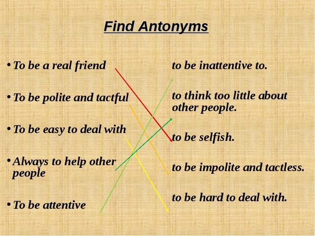Find Antonyms To be a real friend To be polite and tactful To be easy to deal...