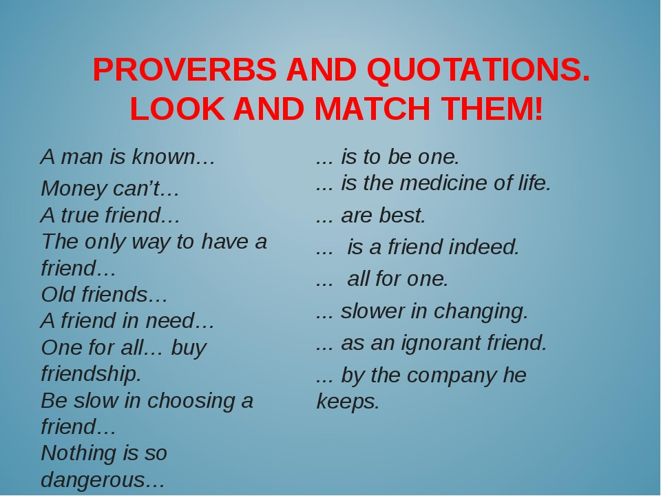 PROVERBS AND QUOTATIONS. LOOK AND MATCH THEM!  ... is to be one.  ... is the...