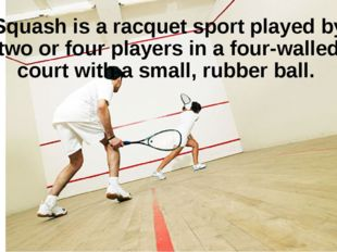 Squashis aracquet sportplayed by two or four players in a four-walled cour