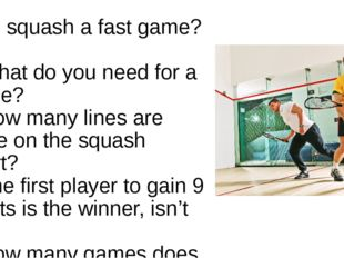 1- Is squash a fast game? 2-What do you need for a game? 3-How many lines are