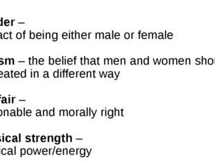 Gender – thefactofbeingeithermaleor female Sexism – thebeliefthatme