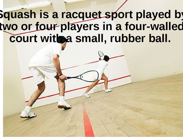 Squashis aracquet sportplayed by two or four players in a four-walled cour...