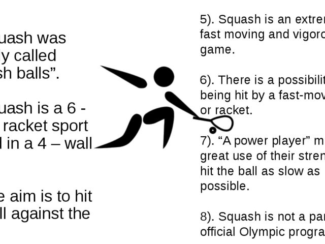 "1). Squash was actually called ""squash balls"". 2). Squash is a 6 - player rac..."