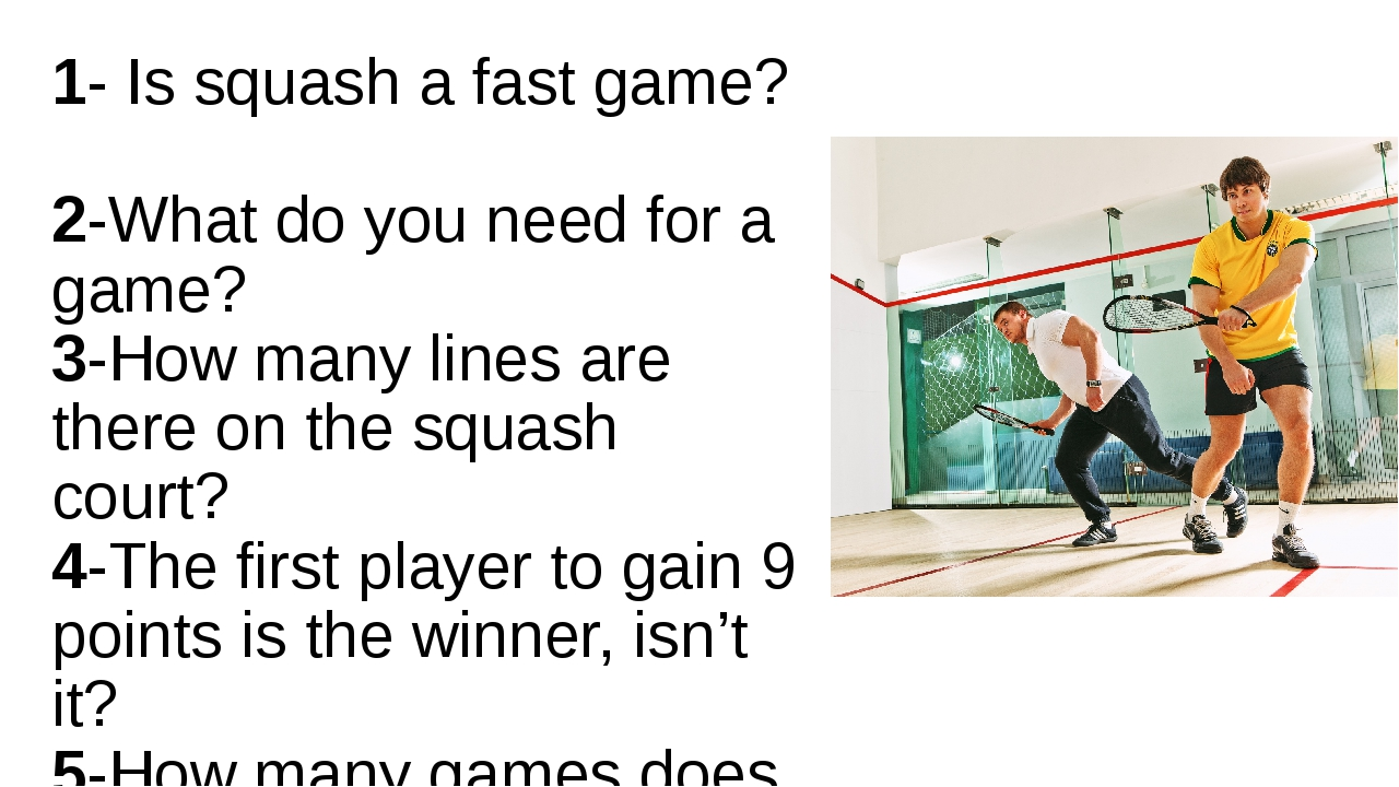 1- Is squash a fast game? 2-What do you need for a game? 3-How many lines are...
