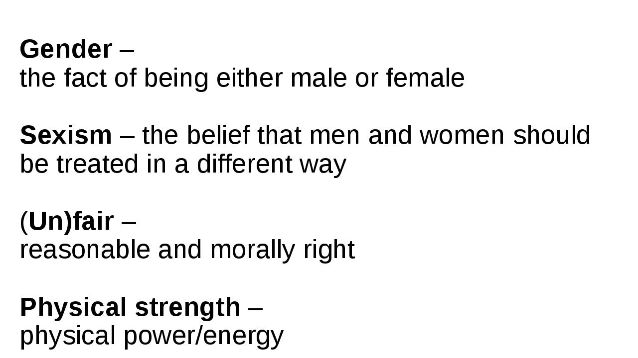 Gender – thefactofbeingeithermaleor female Sexism – thebeliefthatme...