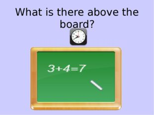 What is there above the board?