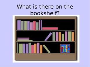 What is there on the bookshelf?