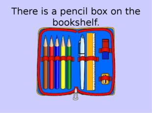 There is a pencil box on the bookshelf.