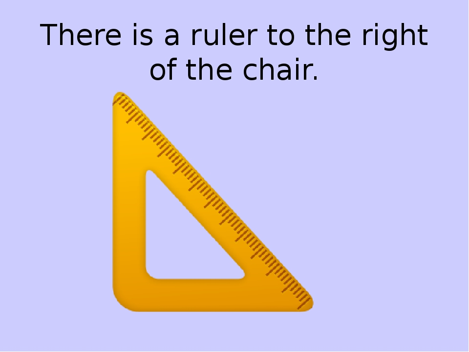 There is a ruler to the right of the chair.