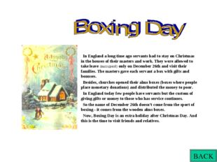 In England a long time ago servants had to stay on Christmas in the houses o