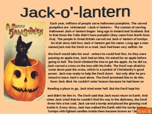 Each year, millions of people carve halloween pumpkins. The carved pumpkins