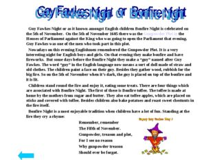 Guy Fawkes Night or as it known amongst English children Bonfire Night is ce