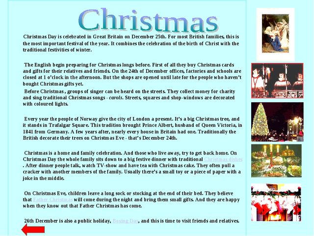 Christmas Day is celebrated in Great Britain on December 25th. For most Brit...