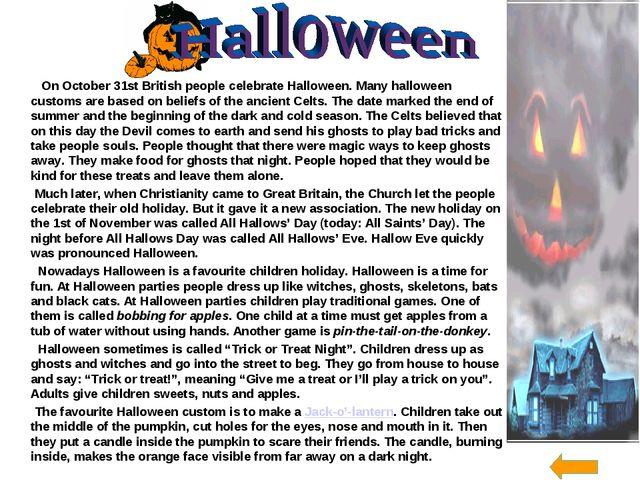 On October 31st British people celebrate Halloween. Many halloween customs a...