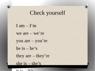 Check yourself I am – I'm we are – we're you are – you're he is – he's they a