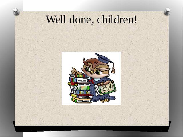 Well done, children!