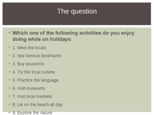 Which one of the following activities do you enjoy doing while on holidays: 1