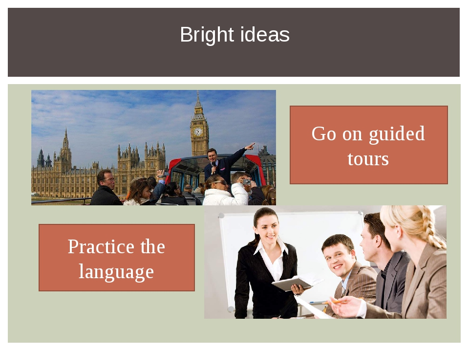Bright ideas Practice the language Go on guided tours