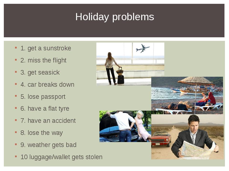 1. get a sunstroke 2. miss the flight 3. get seasick 4. car breaks down 5. lo...