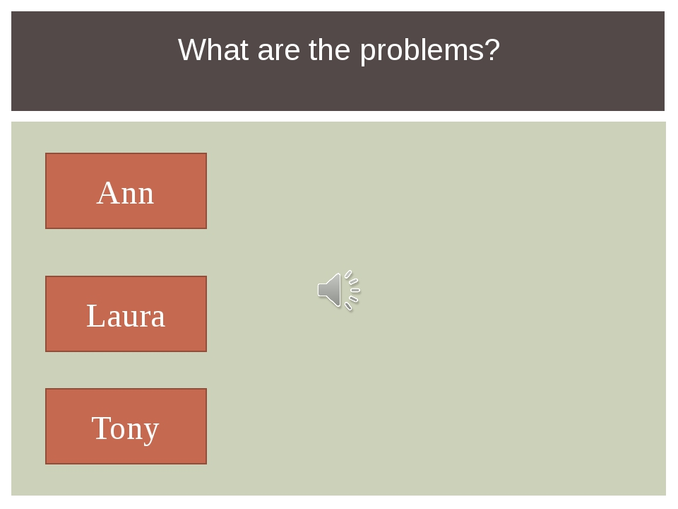 What are the problems? Ann Laura Tony