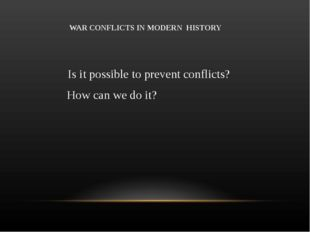 Is it possible to prevent conflicts? How can we do it? WAR CONFLICTS IN MODE