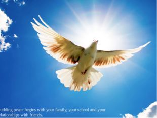 Building peace begins with your family, your school and your relationships wi