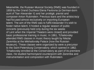 Meanwhile, the Russian Musical Society (RMS) was founded in 1859 by the Grand