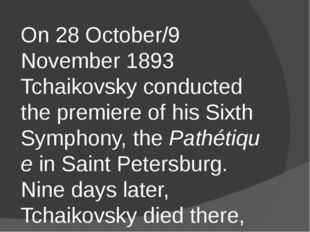 On 28 October/9 November 1893 Tchaikovsky conducted the premiere of his Sixth
