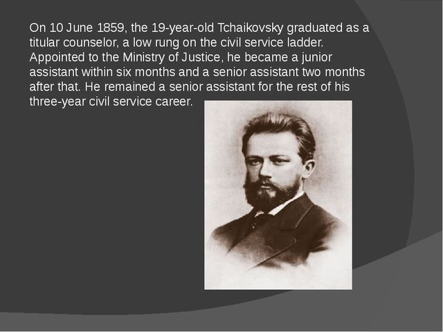 On 10 June 1859, the 19-year-old Tchaikovsky graduated as a titular counselor...