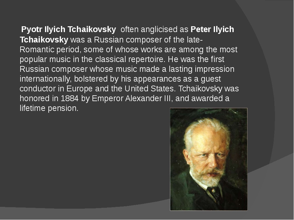 Pyotr Ilyich Tchaikovsky  often anglicised as Peter Ilyich Tchaikovsky was a...