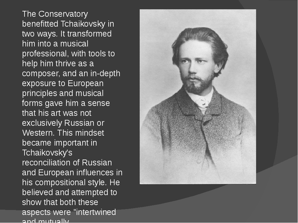 The Conservatory benefitted Tchaikovsky in two ways. It transformed him into...