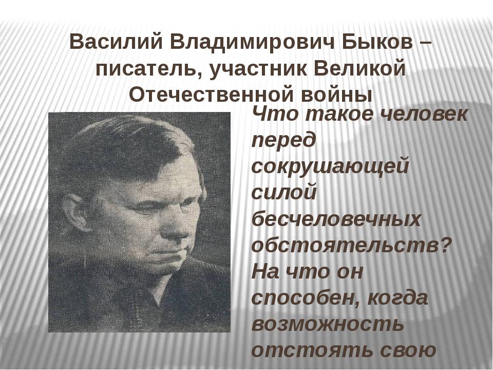 Василий Владимирович Быков – писатель, участник Великой Отечественной войны Ч...