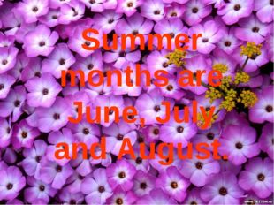Summer months are June, July and August.