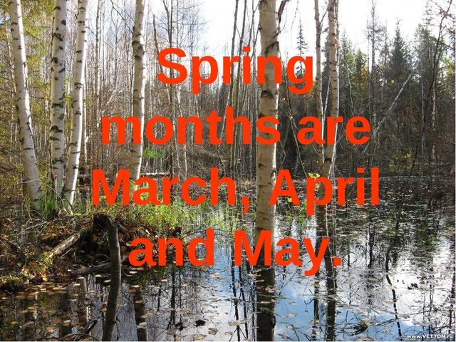 Spring months are March, April and May.
