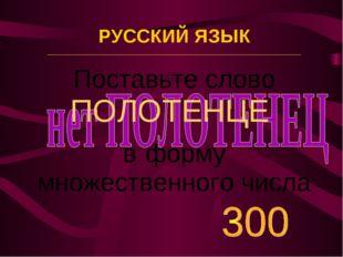 Поставьте слово ПОЛОТЕНЦЕ в форму множественного числа РУССКИЙ ЯЗЫК _________