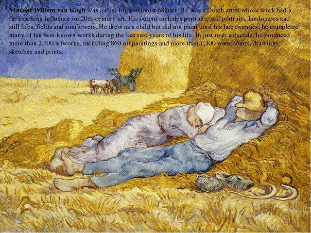 Vincent Willem van Goghwas aPost-Impressionistpainter. He was aDutcharti...
