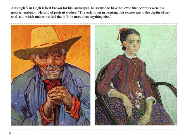Although Van Gogh is best known for his landscapes, he seemed to have believe...