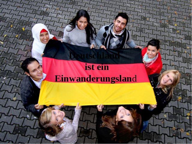 Deutschland ist ein Einwanderungsland