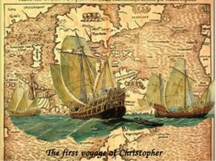 The first voyage of Christopher Columbus.