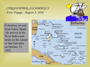 CHRISTOPHER COLUMBUS'S First Voyage . August 3, 1492 Columbus set sail from P