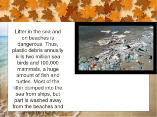 Litter in the sea and on beaches is dangerous. Thus, plastic debris annually