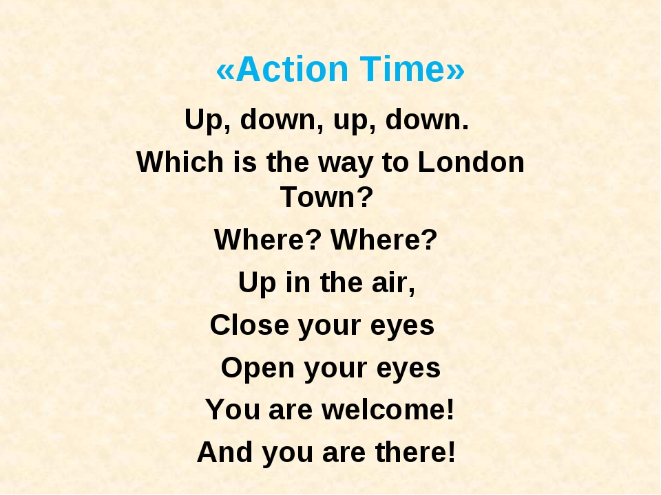 «Action Time» Up, down, up, down.  Which is the way to London Town?  Where? W...