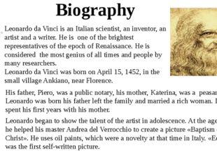 Leonardo da Vinci is an Italian scientist, an inventor, an artist and a writ