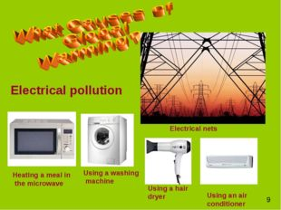 Electrical pollution Using a hair dryer Using an air conditioner Heating a me