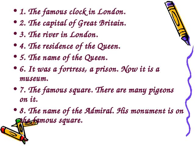 1. The famous clock in London. 2. The capital of Great Britain. 3. The river...