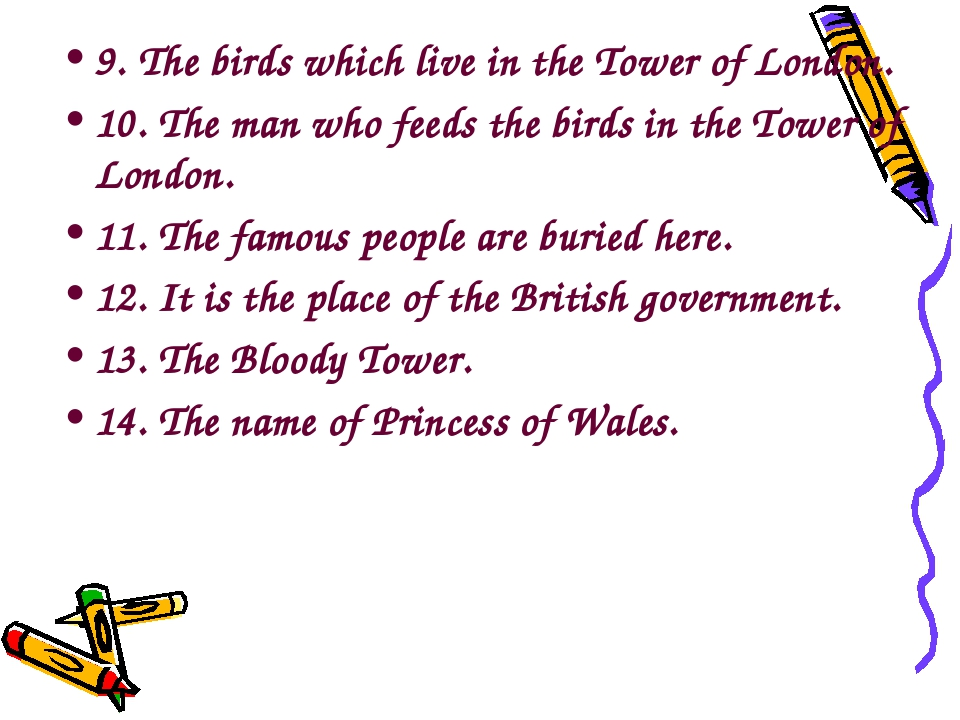 9. The birds which live in the Tower of London. 10. The man who feeds the bir...