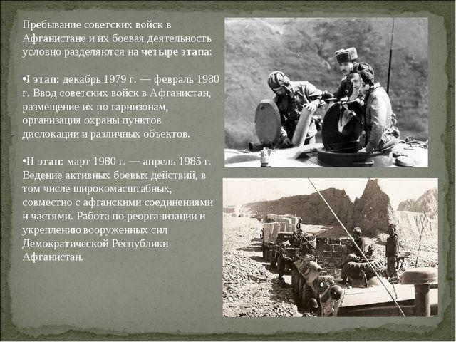 Пребывание советских войск в Афганистане и их боевая деятельность условно раз...