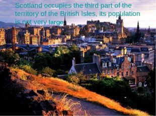 Scotland occupies the third part of the territory of the British Isles, its