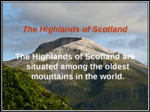 The Highlands of Scotland The Highlands of Scotland are situated among the o